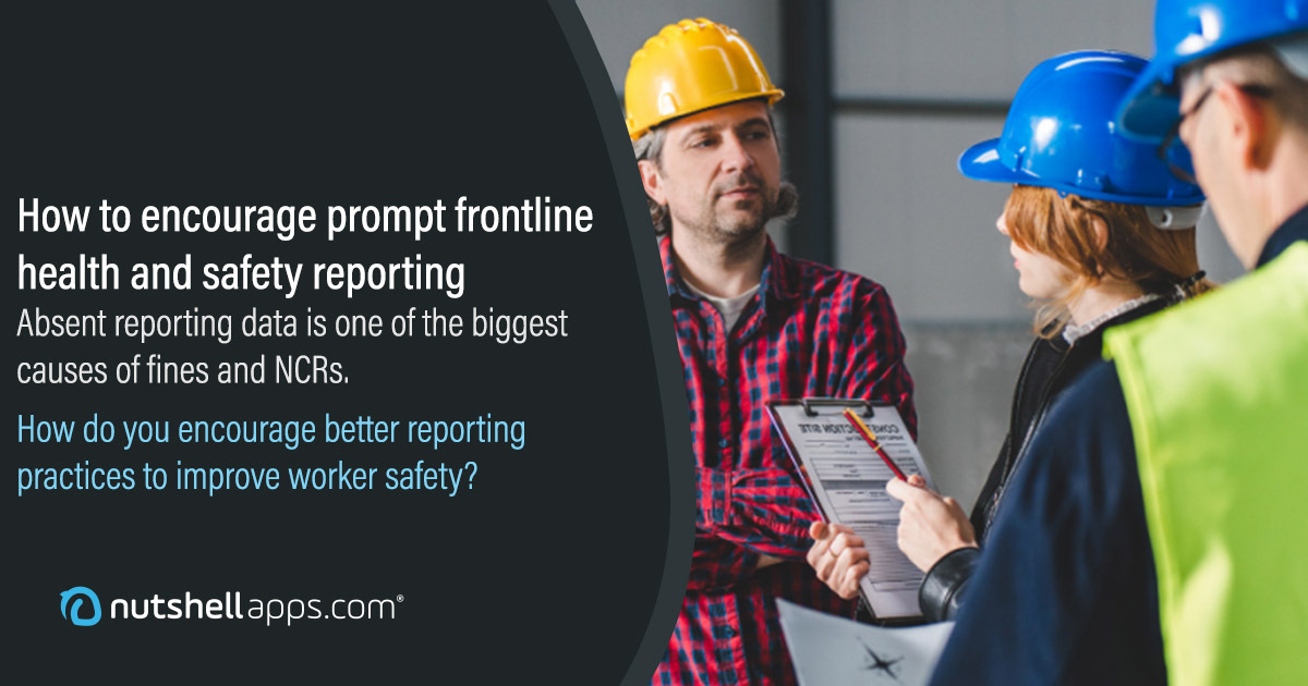 How to encourage prompt frontline health and safety reporting